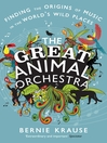 The Great Animal Orchestra (eBook): Finding the Origins of Music in the Worlds Wild Places